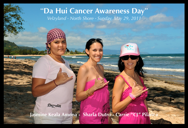 "05-29-11 ""Da Hui Cancer Awareness Day"" Jasmine - Sharla - Carrie ""CJ"" at Velzyland North Shore, Oahu"